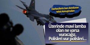 Darbeci pilotların telsiz konuşmaları ortaya çıktı