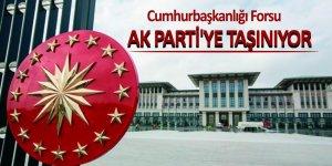 Cumhurbaşkanlığı Forsu AK Parti'ye taşınıyor