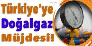 Türkiye'ye doğalgaz müjdesi!