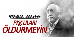 FETÖ abisinden 'PKK'lıları öldürmeyin' telkini