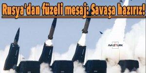 Rusya'dan füzeli mesaj: Savaşa hazırız