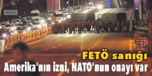 FETÖ sanığı: 'Amerika'nın izni, NATO'nun onayı var