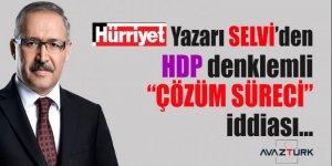 Abdülkadir Selvi'de yeni dönemde HDP'li 'çözüm süreci' iddiası!