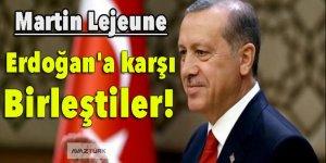 Martin Lejeune: Erdoğan'a karşı birleştiler