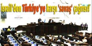 İsrail'den Türkiye'ye karşı 'savaş' çağrısı!