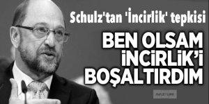 Schulz'tan 'İncirlik' tepkisi: Ben olsaydım çoktan...
