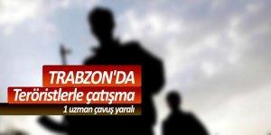 Trabzon'da teröristlerle çatışma: 1 uzman çavuş yaralı