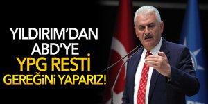 Yıldırım'dan, ABD'ye YPG resti: Gereğini yaparız!
