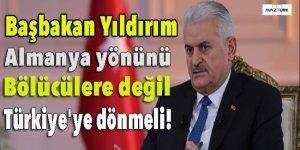 Başbakan Yıldırım: Almanya yönünü bölücülere değil Türkiye'ye dönmeli