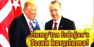 Trump'tan Erdoğan'a sıcak karşılama!