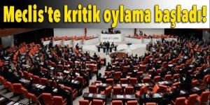 Meclis'te kritik oylama başladı!