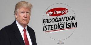İşte Trump'ın Erdoğan'dan istediği isim