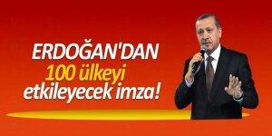 Erdoğan'dan 100 ülkeyi etkileyecek imza!