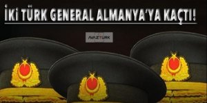Flaş iddia: İki Türk general Almanya'ya kaçtı!