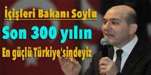 Soylu: Son 300 yılın en güçlü Türkiye'sindeyiz