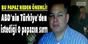 İşte ABD'nin Türkiye'den istediği o papazın sırrı!