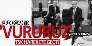 Erdoğan'ın 'vururuz' uyarısı sonrası TSK harekete geçti
