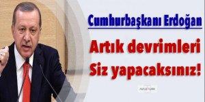 Erdoğan: Artık devrimleri siz yapacaksınız!