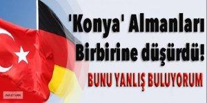 'Konya' Almanları birbirine düşürdü!