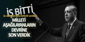 Erdoğan: Milleti aşağılayanların devrine son verdik