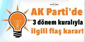 AK Parti'de 3 dönem kuralıyla ilgili flaş karar!