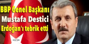 BBP Genel Başkanı Destici, Erdoğan'ı tebrik etti
