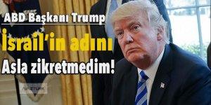 Trump: İsrail'in adını asla zikretmedim!
