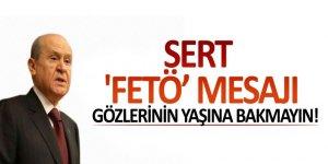 Sert 'FETÖ' mesajı: Gözlerinin yaşına bakmayın!