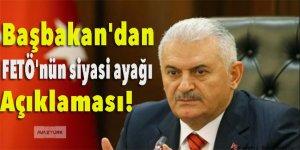 Başbakan'dan FETÖ'nün siyasi ayağı açıklaması!