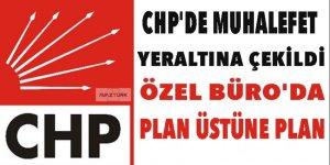 CHP'de muhalefet  yeraltına çekildi! Özel büroda plan üstüne plan