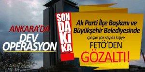 Ankara'da dev operasyon! Ak Parti İlçe Başkanı ve Büyükşehir Belediyesinde çalışan çok sayıda kişiye FETÖ'den gözaltı!