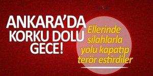 Ankara'da korku dolu gece! Ellerinde silahlarla yolu kapatıp terör estirdiler