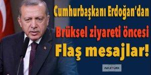 Erdoğan'dan Brüksel ziyareti öncesi flaş mesajlar!