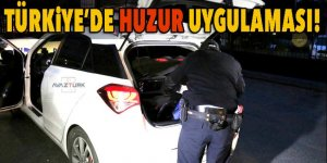 Türkiye'de 'Huzur' uygulaması gerçekleştiriliyor!