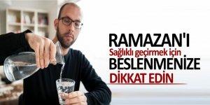 Ramazan'ı sağlıklı geçirmek için beslenmenize dikkat edin