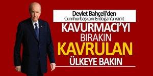 Bahçeli'den Erdoğan'a: 'Kavurmacı'yı bırakın kavrulan ülkeye bakın'