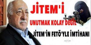 Jitem'i unutmak kolay değil! Jitem'in Fetö'yle imtihanı!
