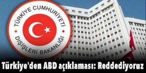 Türkiye'den ABD açıklaması: Reddediyoruz!