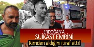 Erdoğan'a suikast emrini kimden aldığını itiraf etti!