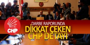 Darbe raporunda dikkat çeken CHP detayı