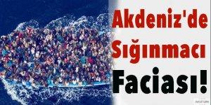 Akdeniz'de sığınmacı faciası!