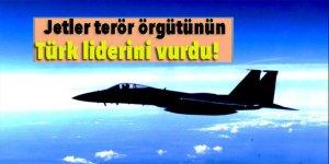 Jetler terör örgütünün Türk liderini vurdu!