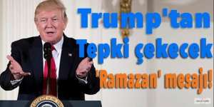 Trump'tan tepki çekecek 'Ramazan' mesajı