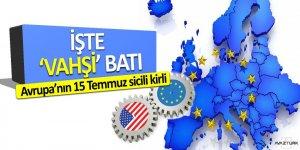 İşte vahşi Batı! 'Avrupa'nın 15 Temmuz sicili kirli'
