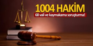 1004 hakim ile 68 vali ve kaymakama soruşturma!