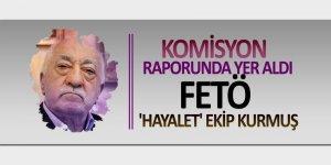Komisyon raporunda yer aldı: FETÖ 'hayalet' ekip kurmuş