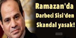 Ramazan'da darbeci Sisi'den skandal yasak!
