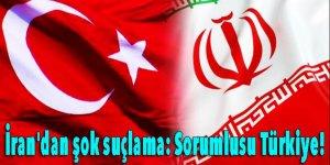 İran'dan şok suçlama: Sorumlusu Türkiye!