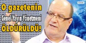 O gazetenin Genel Yayın Yönetmeni öldürüldü!