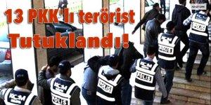 13 PKK'lı terörist tutuklandı!